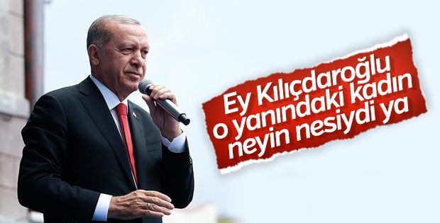 Erdoğan'dan Kılıçdaroğlu'na: O hanımla ne işin var