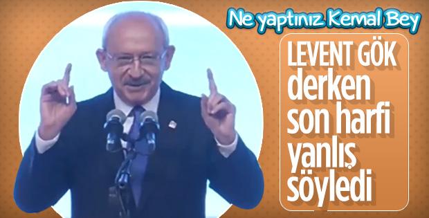 Kemal Kılıçdaroğlu'ndan Levent Gök gafı