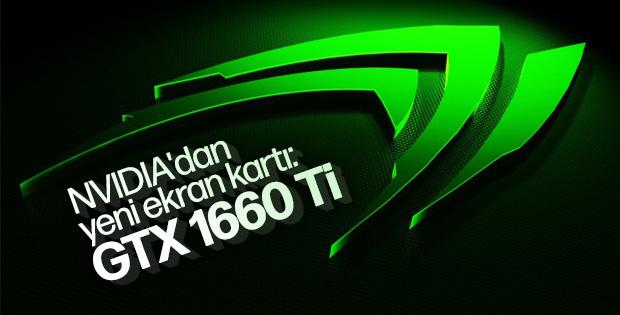 Nvidia'dan yeni orta seviye ekran kartı: GTX 1660 Ti