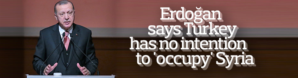 Erdoğan says Turkey has no intention to 'occupy' Syria