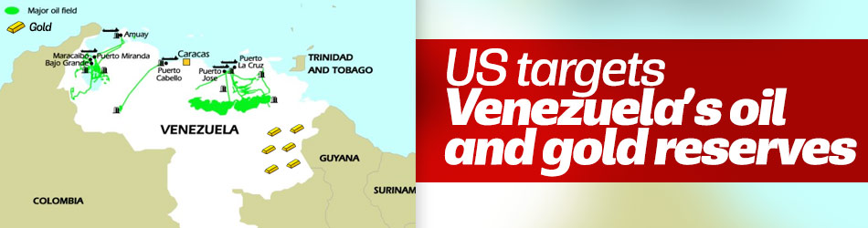 US targets Venezuela's oil and gold reserves
