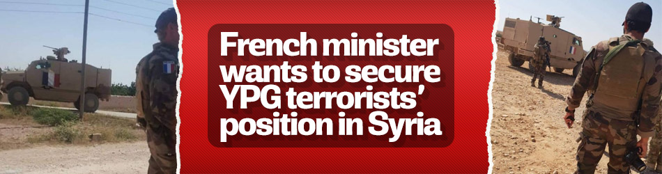 French minister wants to secure YPG terrorists' position in Syria