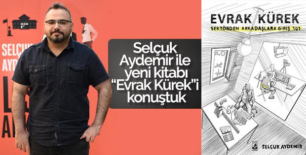 """Selçuk Aydemir ile yeni kitabı """"Evrak Kürek""""i konuştuk"""