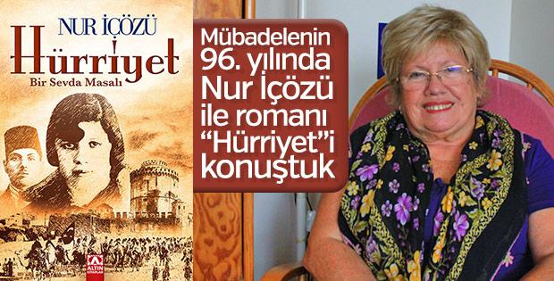 """Mübadelenin 96. yılında, Nur İçözü ile romanı """"Hürriyet""""i konuştuk"""