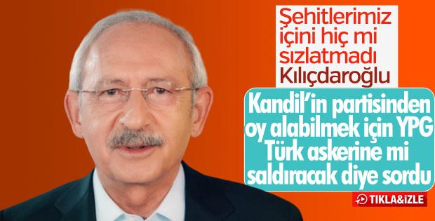 Kılıçdaroğlu: YPG bize mi saldıracak