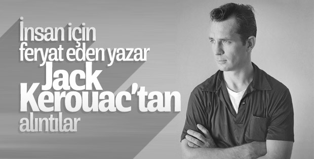 İnsan için feryat eden yazar Jack Kerouac'tan alıntılar