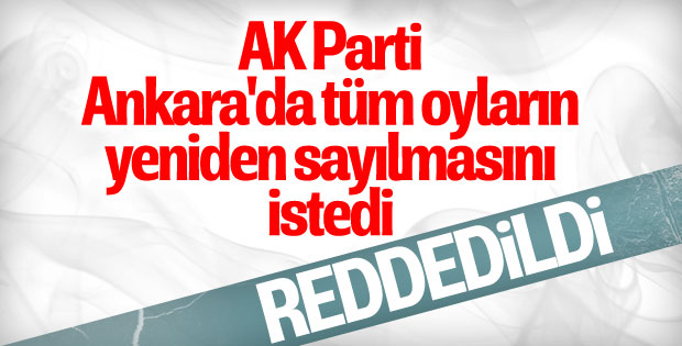 Ankara'da oyların yeniden sayılması talebi reddedildi