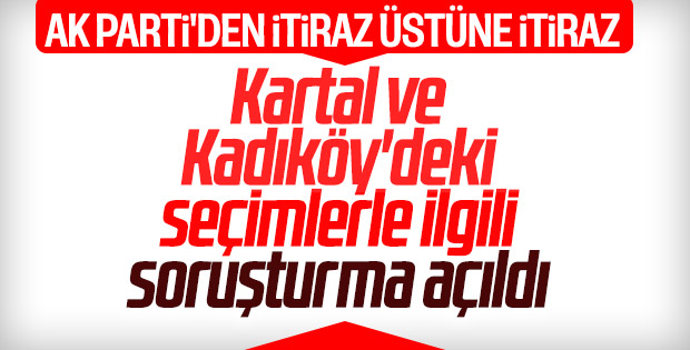 Kartal ve Kadıköy'deki seçimlerde usulsüzlük soruşturması