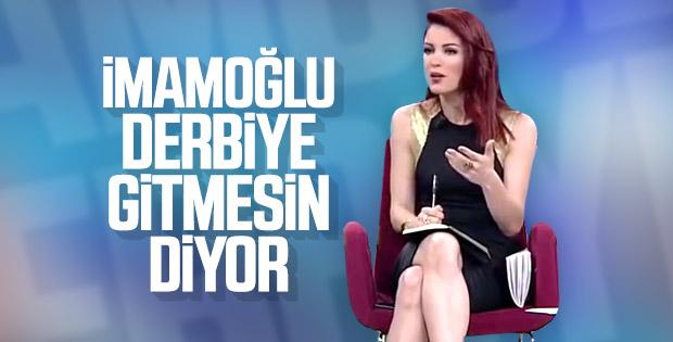 Nagehan Alçı'ya göre Ekrem İmamoğlu derbiye gitmemeli