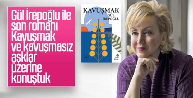 """Gül İrepoğlu, son romanı """"Kavuşmak""""ı anlattı"""