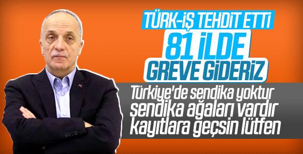 Türk-İş grev çağrısı yaptı