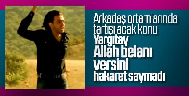 Yargıtay'a göre 'Allah belanı versin' hakaret değil