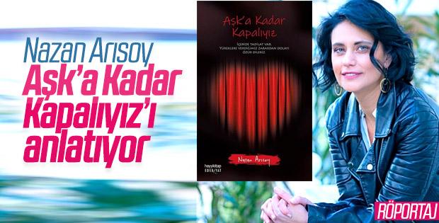 Nazan Arısoy, romanı Aşk'a Kadar Kapalıyız'ı anlatıyor