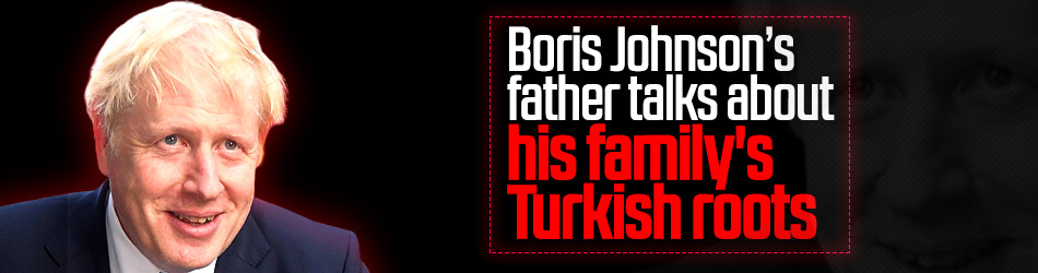 Boris Johnson's father talks about his family's Turkish roots