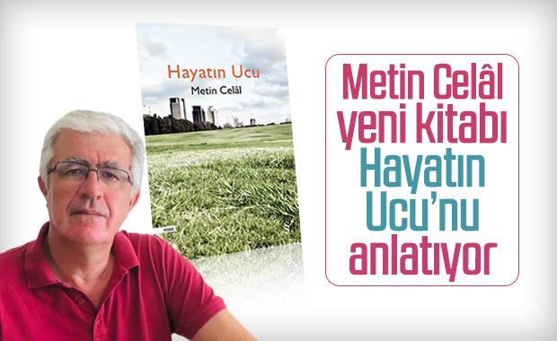 Metin Celâl yeni kitabı Hayatın Ucu'nu anlatıyor