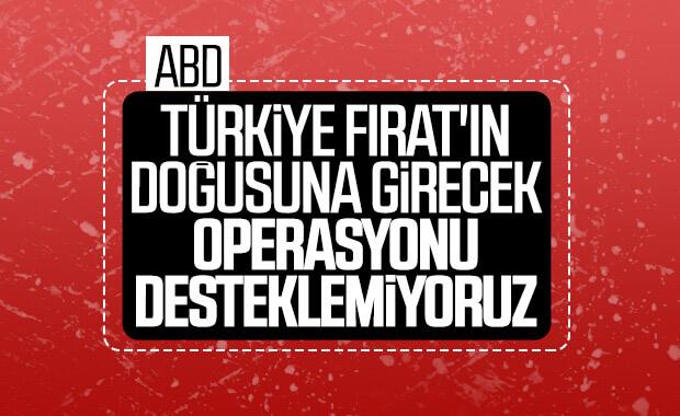 ABD: Türkiye'nin operasyonunu desteklemeyeceğiz