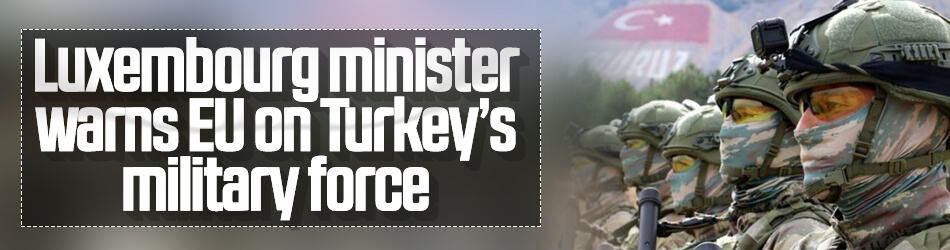 Luxembourg minister warns EU on Turkey's military force