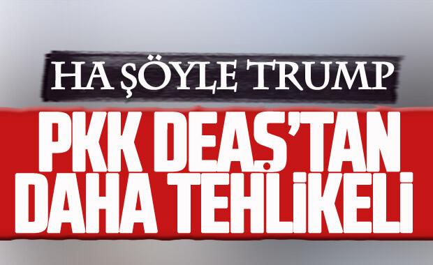 Trump: PKK, DEAŞ'tan daha büyük tehdit