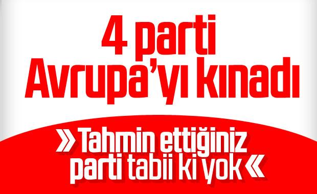 Meclis'te 4 parti, Avrupa'yı kınadı