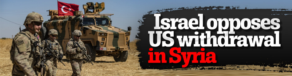 Israel opposes US withdrawal in Syria