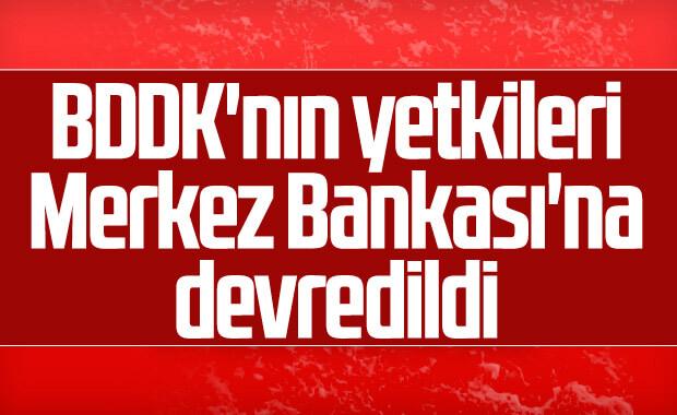 BDDK'nın yetkileri Merkez Bankası'na devredildi