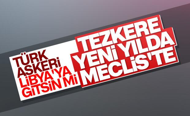 Türkiye'ye Libya'ya asker yollayacak