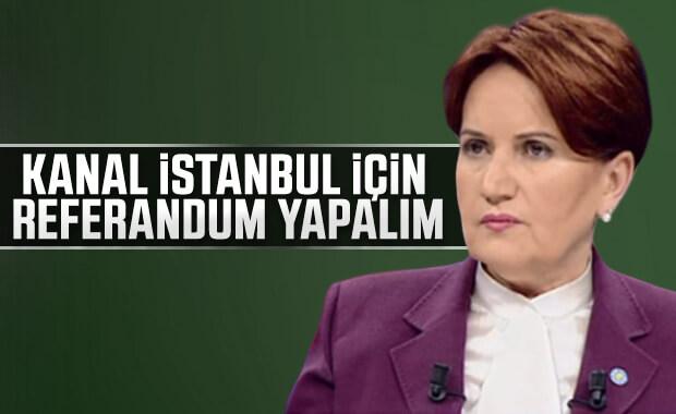 Meral Akşener: İstanbul için referandum yapılması şart