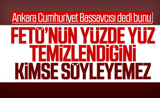 Ankara Cumhuriyet Başsavcısı: FETÖ yüzde yüz bitmedi