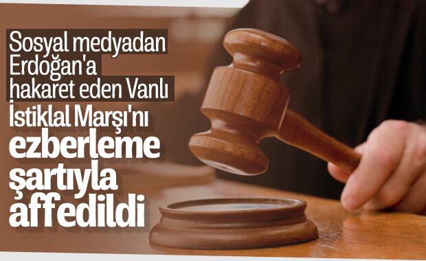 Erdoğan, hakareti İstiklal Marşı şartıyla affetti