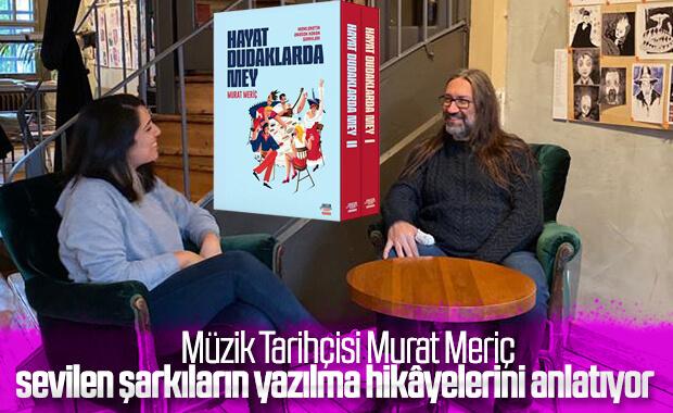 Murat Meriç ile Hayat Dudaklarda Mey'i konuştuk