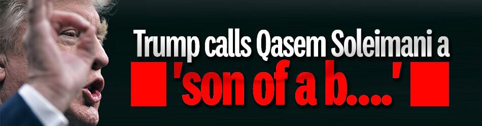 Trump calls Iranian general a 'son of a b….' at rally