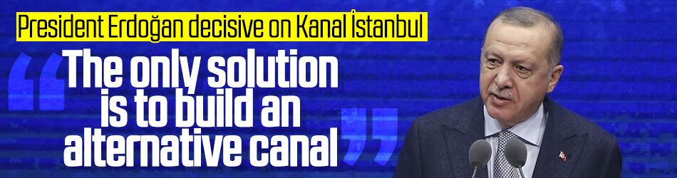 Erdoğan: The solution is to build an alternative canal
