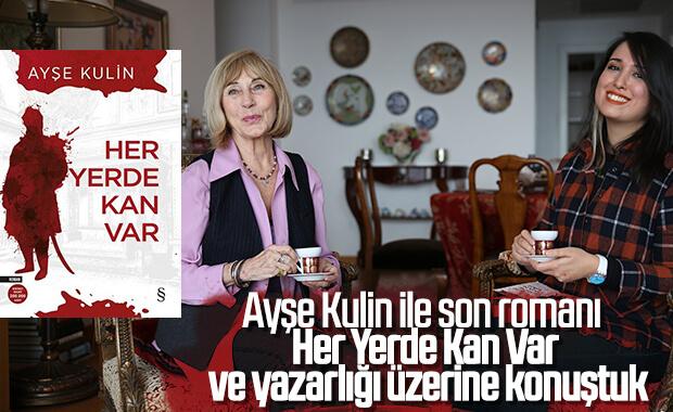 Ayşe Kulin ile Her Yerde Kan Var romanı ve yazarlığı üzerine konuştuk