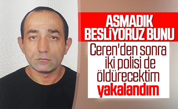 Ceren'in katili Özgür Arduç: 2 polisi öldürecektim