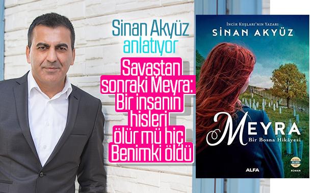 Sinan Akyüz ile son romanı Meyra'yı konuştuk