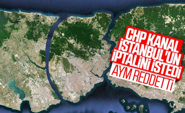 AYM'den CHP'nin Kanal İstanbul başvurusuna ret