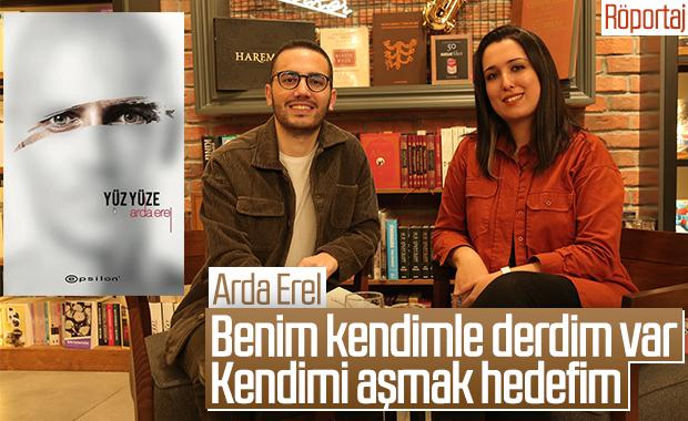 Arda Erel ile son romanı Yüz Yüze'yi ve yazarlığını konuştuk