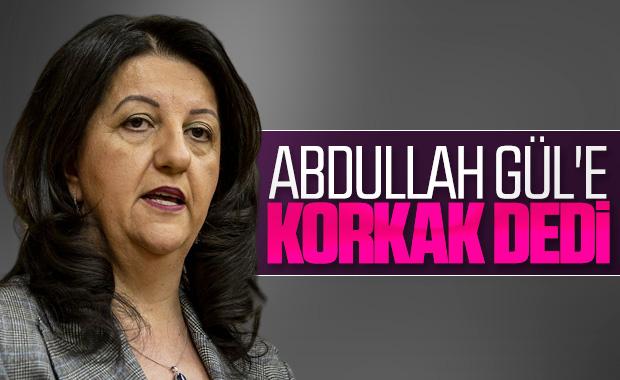 Pervin Buldan'dan Abdullah Gül'e çağrı