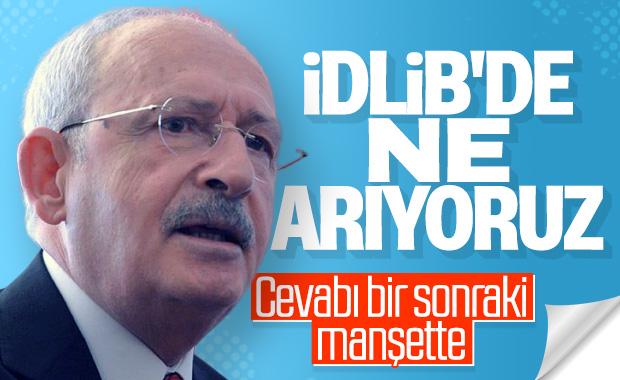 Kılıçdaroğlu, Mehmetçik'in İdlib'deki varlığını sorguladı