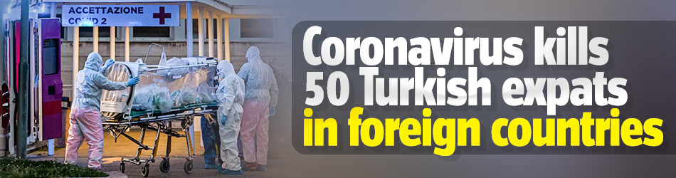 Coronavirus kills 50 Turkish expats in foreign countries
