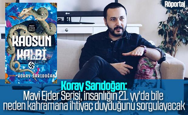 Koray Sarıdoğan ile son romanı Kaosun Kalbi'ni konuştuk