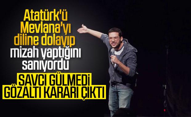 Atatürk ve Mevlana'yı aşağılayan Stand-up'çı hakkında gözaltı kararı
