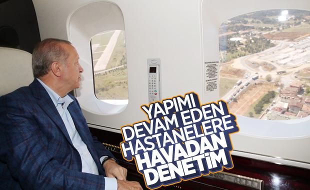Cumhurbaşkanı Erdoğan, hastaneleri havadan inceledi