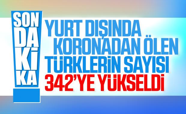 Yurt dışında koronadan 342 Türk vatandaşı hayatını kaybetti