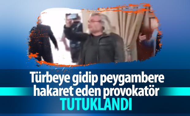 Türbede hakaretler savuran provokatörden biri tutuklandı