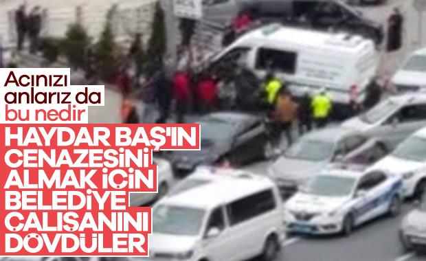 Haydar Baş'ın cenazesini almak için şoförü dövdüler