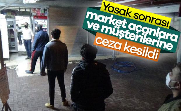 Sokağa çıkma yasağı sonrası açılan marketlere ceza