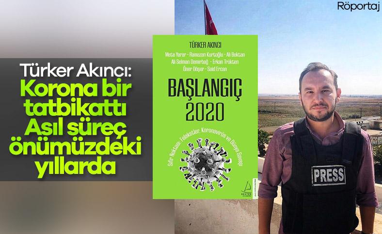 Türker Akıncı ile Başlangıç 2020'yi konuştuk: Korona bir tatbikat mıydı