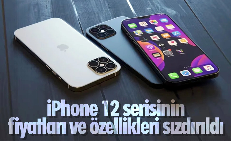 iPhone 12 serisinin fiyatları ve özellikleri ortaya çıktı