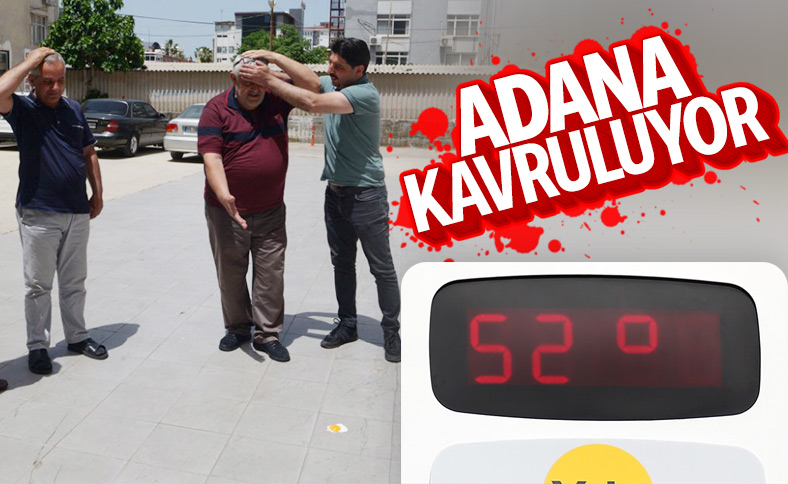 Adana'da hava sıcaklığı 52 dereceye yükseldi